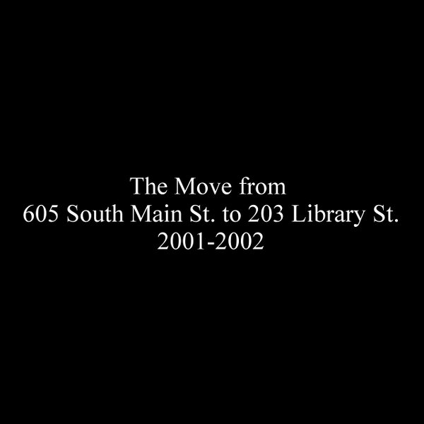 The move from 605 South Main Street to 203 Library Street 2001-2002